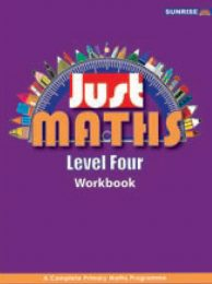 JUST MATHS  A COMPLETE PRIMARY MATHS PROGRAMME  Level Four Workbook