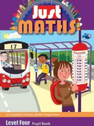 JUST MATHS  A COMPLETE PRIMARY MATHS PROGRAMME  Level Four Teacher's Resource
